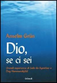 9788863660814: Dio, se ci sei. Grandi esperienze di fede da Agostino a Dag Hammarskjöld
