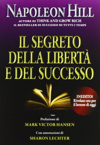 9788863660999: Il segreto della libertà e del successo