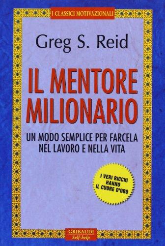Il mentore milionario. Un modo semplice per: Greg S. Reid