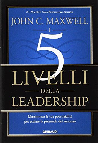 9788863662269: I 5 livelli della leadership. Massimizza le tue potenzialità per scalare la piramide del successo