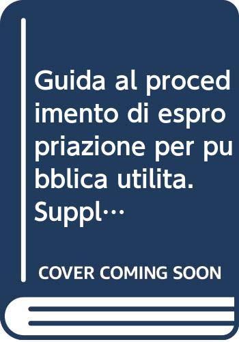 Guida al procedimento di espropriazione per pubblica utilità. Supplemento 2011.: Cosentino, ...