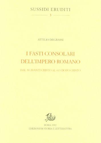 9788863722352: I fasti consolari dell'impero romano dal 30 avanti Cristo al 613 dopo Cristo