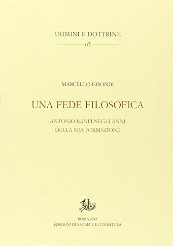 Una fede filosofica. Antonio Banfi negli anni della sua formazione.: Gisondi, Marcello