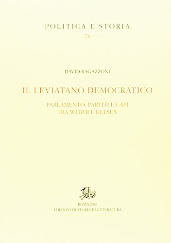 9788863728620: Il leviatano democratico. Parlamento, partiti e capi tra Weber e Kelsen (Politica e storia)