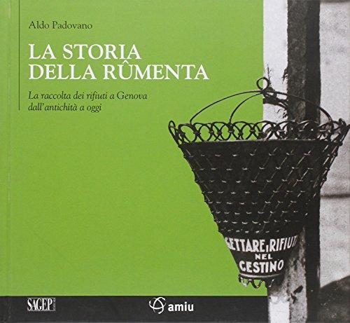 9788863730616: La storia della rûmenta. La raccolta dei rifiuti a Genova dall'antichità a oggi. Ediz. illustrata (Ima[Ge] nativa)