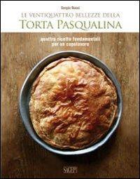 9788863731156: Le ventiquattro bellezze della torta pasqualina. Quattro ricette fondamentali per un capolavoro (Buono a sapersi. Piaceri da gustare)