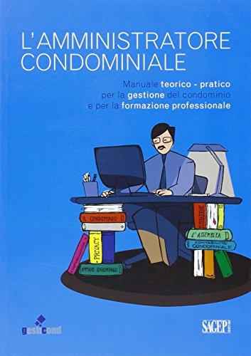 L amministratore condominiale. Manuale teorico-pratico per la