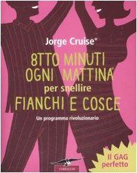 Otto minuti ogni mattina per snellire fianchi e cosce (8863800022) by Jorge. Cruise
