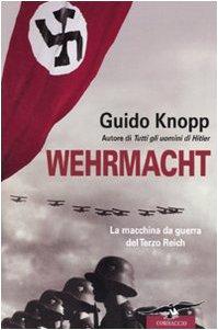 9788863800135: Wehrmacht. La macchina da guerra del Terzo Reich