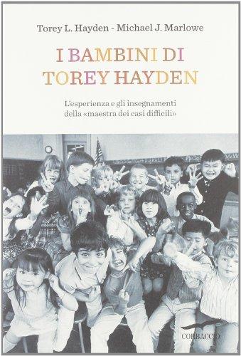 9788863802856: I bambini di Torey Hayden. L'esperienza e gli insegnamenti della «maestra dei casi difficili»