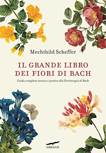 9788863806786: Il grande libro dei fiori di Bach. Guida completa teorica e pratica alla floriterapia di Bach