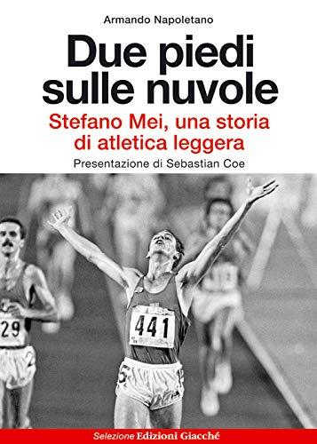 9788863821116: Due piedi sulle nuvole. Stefano Mei, una storia di atletica leggera