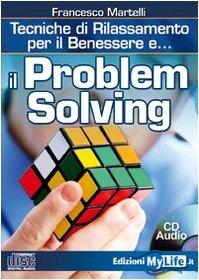 9788863860139: Il problem solving. Tecniche di rilassamento per il benessere. Con CD Audio