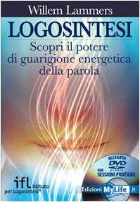 9788863860344: Logosintesi. Scopri il potere di guarigione energetica della parola. Con DVD
