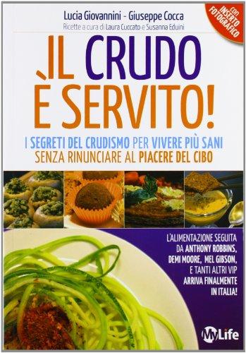 9788863861341: Il crudo è servito! I segreti del crudismo per vivere più sani senza rinunciare al piacere del cibo