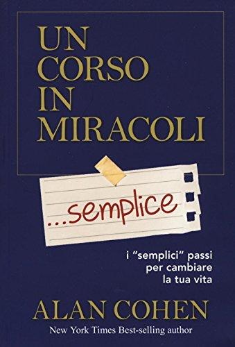 9788863863406: Un corso in miracoli... semplice. I «semplici» passi per cambiare la tua vita (Psicologia e crescita personale)
