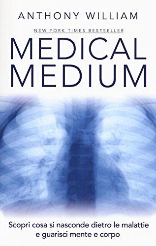 9788863863680: Medical medium. Scopri cosa si nasconde dietro le malattie e guarisci mente e corpo