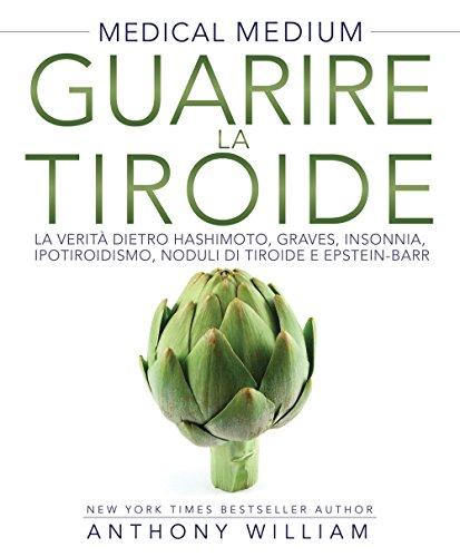 9788863864816: Guarire la tiroide. La verità sulle malattie di Hashimoto e Graves, su insonnia, ipotiroidismo, noduli e virus di Epstein-Barr