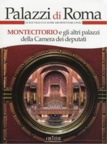 9788863890471: Palazzi di Roma. Montecitorio e gli altri palazzi della Camera dei deputati.