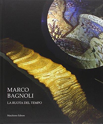 Marco Bagnoli. La ruota del tempo: Sergio Risaliti; Antonella