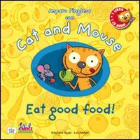 9788863951110: Cat and mouse. Eat good food! Con CD Audio