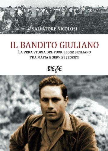 9788864014609: Il bandito Giuliano. La vera storia del fuorilegge siciliano tra mafia e servizi segreti