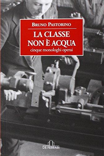9788864056944: La classe non è acqua. Cinque monologhi operai