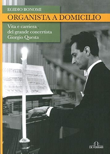 9788864058160: Organista a domicilio. Vita e carriera del grande concertista Giorgio Questa