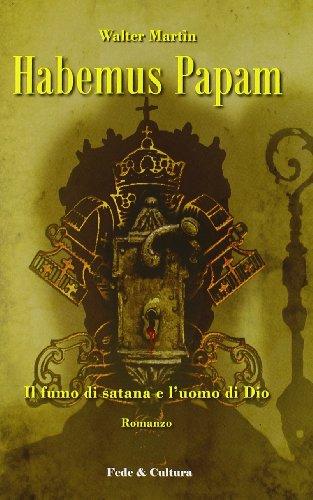 Habemus papam. Il fumo di satana e l'uomo di Dio (8864090940) by Walter Martin