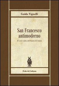 9788864092010: San Francesco antimoderno. Difesa del Serafico dalle falsificazioni progressiste (Quaderni)