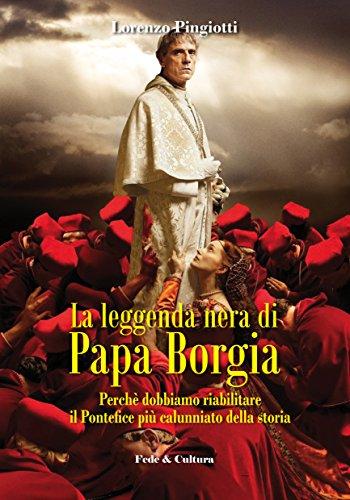 La leggenda nera di papa Borgia. Perché: Lorenzo Pingiotti