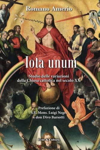 Iota unum: Studio sulle variazioni della Chiesa: Romano Amerio