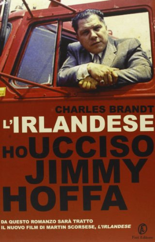 L'irlandese. Ho ucciso Jimmy Hoffa: Charles Brandt