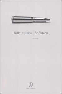 Balistica. Testo inglese a fronte: Billy Collins