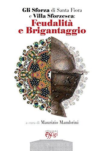 9788864335346: Gli Sforza di Santa Fiora e Villa Sforzesca: feudalità e brigantaggio.