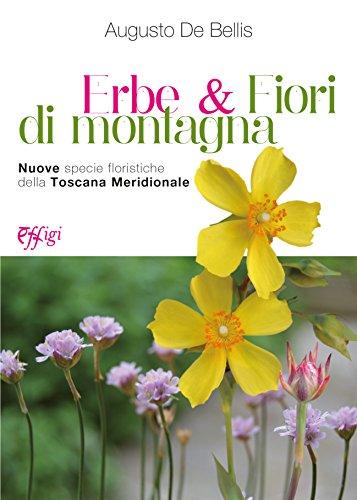 Erbe & fiori di montagna. Nuove specie: De Bellis, Augusto;Fiori