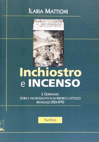 9788864340678: Inchiostro e incenso. Il Giornalino: storia e valori educativi di un periodo cattolico per ragazzi (1924-1979)