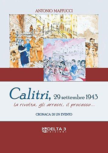 Calitri, 29 Settembre 1943. La rivolta, gli arresti, il processo. Cronaca di un evento - Maffucci Antonio