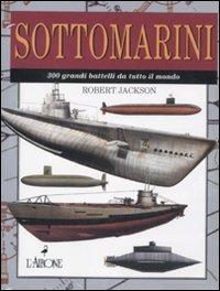 Sottomarini. 300 grandi battelli da tutto il mondo (9788864420677) by [???]
