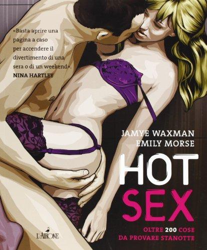 Hot sex. Oltre 200 cose da provare: Jamye Waxman; Emily