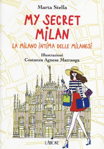 9788864421889: My secret Milan. La Milano intima delle milanesi