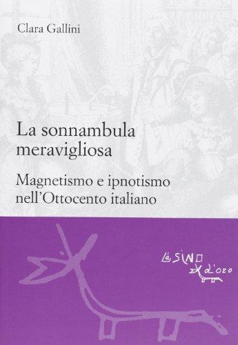 9788864431857: La sonnambula meravigliosa. Magnetismo e ipnotismo nell'Ottocento italiano