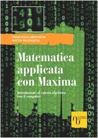 9788864440323: Matematica applicata con Maxima. Introduzione al calcolo algebrico con il computer