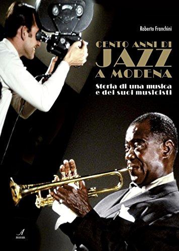 Cento Anni di Jazz a Modena. Storia di una Musica e dei Suoi Musicisti.: Franchini, Roberto
