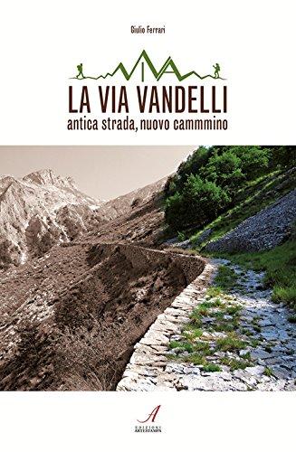 9788864625812: La Via Vandelli. Antica strada, nuovo cammino