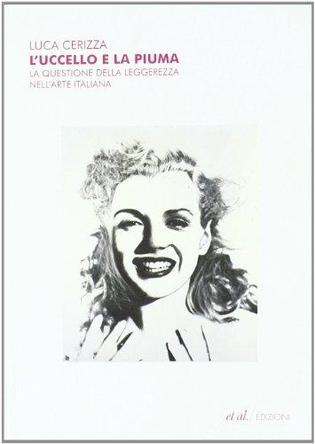 L'uccello e la piuma. La questione della leggerezza nell'arte italiana (9788864630250) by Luca Cerizza