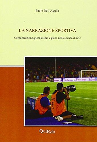 9788864641782: La narrazione sportiva. Comunicazione, giornalismo e gioco nella società di rete