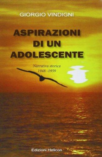 Aspirazioni di un adolescente. Narrativa storica 1948-1959: Vindigni, Giorgio.