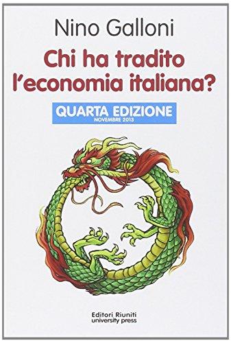 9788864731360: Chi ha tradito l'economia italiana?
