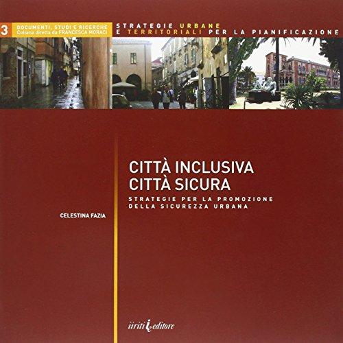 Città inclusiva città sicura. Strategie per la promozione della sicurezza urbana.: ...